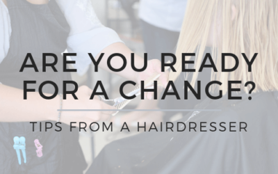 Are you ready for change? Tips from a hairdresser