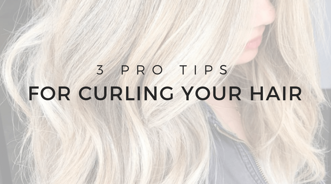 3 Pro Tips For Curling Your Hair